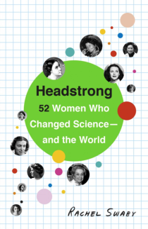 14 - Headstrong 52 Women Who Changed Science and the World
